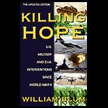 Killing Hope : U. S. Military and CIAInterventions Since World War II   Updated Through 2003  Update