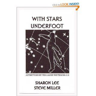 With Stars Underfoot (Adventures in the Liaden Universe, Number 10) Sharon Lee, Steve Miller 9780972247368 Books