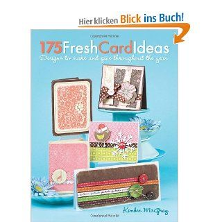 175 Fresh Card Ideas: Designs to Make and Give Throughout the Year: Kimber Mcgray: Fremdsprachige Bücher