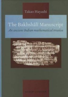 The Bakhsh L Manuscript: An Ancient Indian Mathematical Treatise (Groningen Oriental Studies): Takao Hayashi: 9789069800875: Books