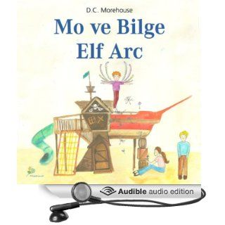Mo ve Bilge Elf Arc [Mo and the Wise Elf Arc]: �ocuklar ve Daima �ocuk Kalanlar i�in Kisa bir �yk� (Audible Audio Edition): D. C. Morehouse, Cansin Asarli, Ibrahim Bildir: Books
