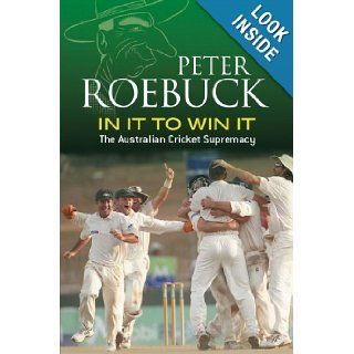 In It to Win It: The Australian Cricket Supremacy: Peter Roebuck: 9781741145434: Books