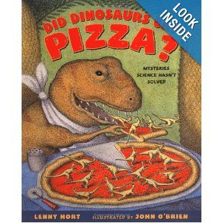 Did Dinosaurs Eat Pizza?: Mysteries Science Hasn't Solved: Lenny Hort, John O'Brien: Books