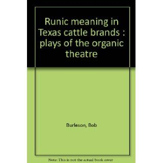 Runic meaning in Texas cattle brands : plays of the organic theatre: Bob Burleson: 9780913699881: Books