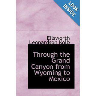 Through the Grand Canyon from Wyoming to Mexico Ellsworth Leonardson Kolb 9781426481246 Books