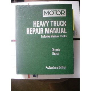 Motor Heavy Truck Repair Manual 2001 2006 Includes Medium Trucks   Chassis Repair (Professional Edition, 17th Edition, Volume I) (1) Motor Information Systems Staff 9781582512693 Books