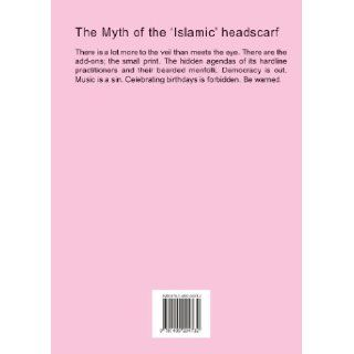The Myth of the 'Islamic' headscarf: Omar Hussein Ibrahim: 9781409204732: Books