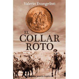 Collar roto (Spanish Edition) VALERIO EVANGELISTI 9786074290271 Books