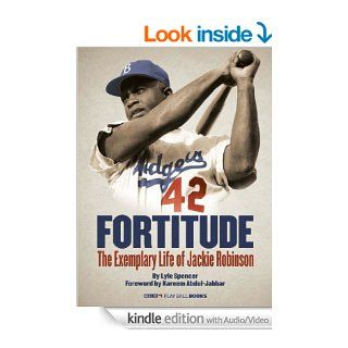 Fortitude (Enhanced e Book): The Exemplary Life of Jackie Robinson (MLB Play Ball Books) eBook: Lyle Spencer, MLB Staff, Kareem Abdul Jabbar: Kindle Store