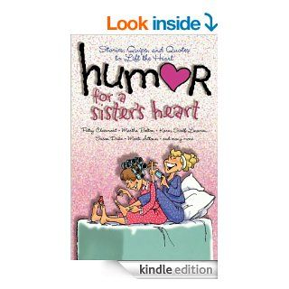 Humor for a Sister's Heart: Stories, Quips, and Quotes to Lift the Heart eBook: Howard Books: Kindle Store