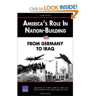 America's Role in Nation Building: From Germany to Iraq: James Dobbins, Rollie Lal: 9780833034601: Books