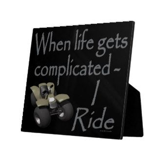 ATV Four Wheeler I Ride When Life Gets Complicated Display Plaque