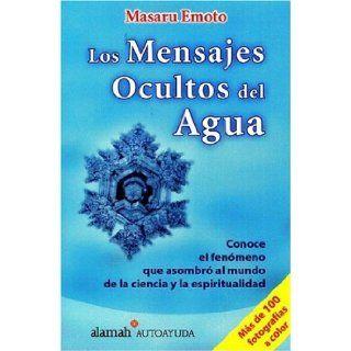 Los Mensajes Ocultos del Agua / The Water's Hidden Messages: Masaru Emoto: 9789707701380: Books
