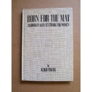 Born for the mat;: A Kodokan kata textbook for women: Keiko Fukuda: Books