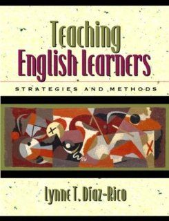 Teaching English Learners Strategies and Methods (9780205355433) Lynne T. Diaz Rico Books