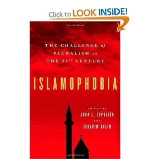 Islamophobia: The Challenge of Pluralism in the 21st Century: John L. Esposito, Ibrahim Kalin: 9780199753642: Books