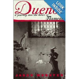 Duende: A Journey Into the Heart of Flamenco: Jason Webster: 9780767911665: Books