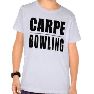 Funny Bowlers Quotes Jokes : Carpe Bowling Shirts
