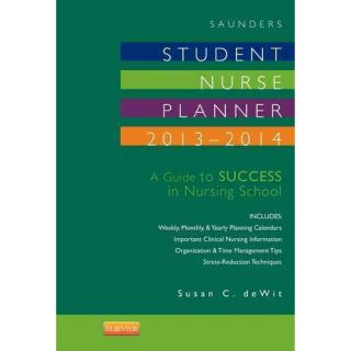 Saunders Student Nurse Planner: A Guide to Success in Nursing School, Dewit, Susan C.: Textbooks