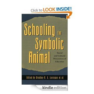 Schooling the Symbolic Animal: Social and Cultural Dimensions of Education eBook: Bradley A. U. Levinson, Kathryn M. Borman, Margaret Eisenhart, Michele Foster, Amy E. Fox, Keith Basso, Gregory Bateson, Howard Becker, Caroline Bledsoe, Yehudi Cohen, R. W.,