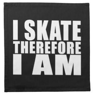 Funny Skaters Quotes Jokes I Skate Therefore I am Cloth Napkin
