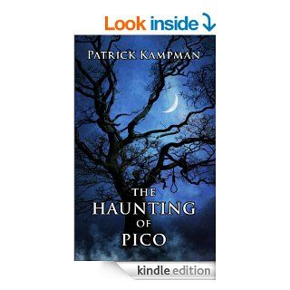 The Haunting of Pico (Pico, Texas   Book 1) eBook Patrick  Kampman Kindle Store