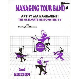 Managing Your Band Artist Management The Ultimate Responsibility Stephen Marcone 0073999304855 Books