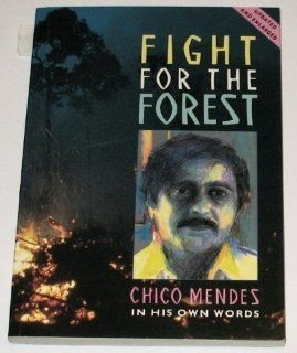 Fight for the Forest: Chico Mendez in His Own Words: Chico Mendes, Tony Gross, Chris Whitehouse: 9780906156681: Books