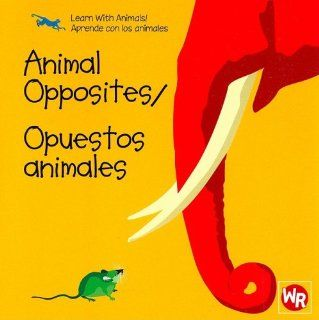 Animal Opposites/Opuestos Animales (Learn With Animals/Aprende Con Los Animales) Sebastiano Ranchetti 9780836890433 Books
