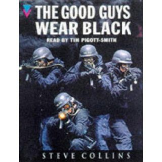 The Good Guys Wear Black Real life Heroes of the Police's Rapid response Firearms Unit 9781856861267 Books