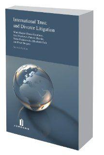International Trust and Divorce Litigation Second Edition Mark Harper, Dawn Goodman, Patrick Hamlin, Paul Matthews, Elizabeth Gale, Paola Fudakowska, Peter Burgess 9781846613159 Books