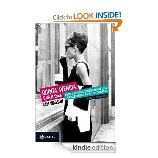 Quinta avenida, 5 da manh�: Audrey Hepburn, Bonequinha de luxo e o surgimento da mulher moderna (Portuguese Edition) eBook: Sam Wasson: Kindle Store