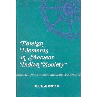 Foreign Elements in Ancient Indian Society; 2nd Century BC to 7th Century AD: Dr. Uma Prasad Thapliyal: Books