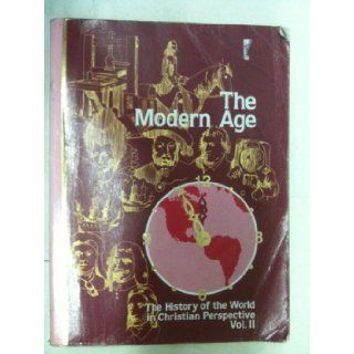 THE MODERN AGE   The History of the World in Christian Perspective   Vol. II A Beka Book Books