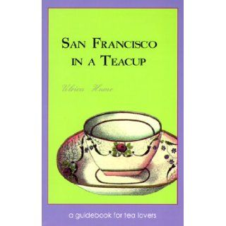 San Francisco in a Teacup A Guidebook for Tea Lovers Ulrica Hume 9780966919301 Books