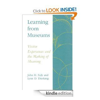 Learning from Museums: Visitor Experiences and the Making of Meaning (American Association for State and Local History) eBook: John H. Falk, Lynn D. Dierking: Kindle Store