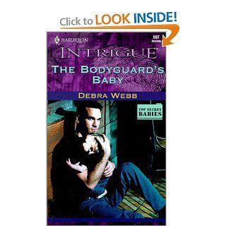 The Bodyguard's Baby (The Colby Agency Top Secret Babies, Book 2) (Harlequin Intrigue Series #597) Debra Webb 9780373225972 Books