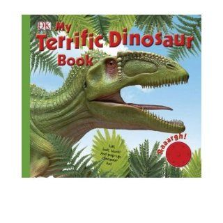 [ My Terrific Dinosaur Book Lift, Look, Touch and Pop Up Dinosaur Fun [With Sound Chip/Dinosaur Sound Button][ MY TERRIFIC DINOSAUR BOOK LIFT, LOOK, TOUCH AND POP UP DINOSAUR FUN [WITH SOUND CHIP/DINOSAUR SOUND BUTTON] ] By DK Publishing ( Author )Ju