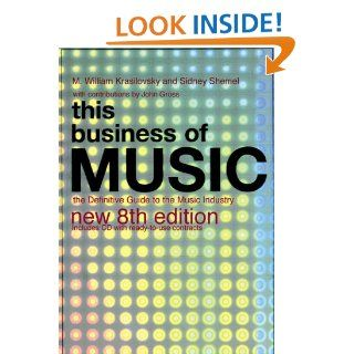 This Business of Music The Definitive Guide to the Music Industry, Eighth Edition (Book & CD ROM) (9780823077571) M. William Krasilovsky Books