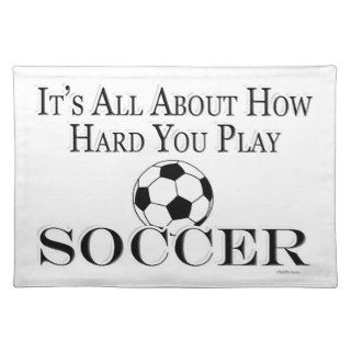 Funny Soccer Futbol Its All About How Hard You Pla Place Mat