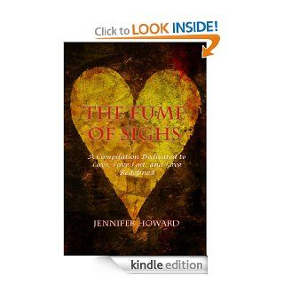 The Fume of Sighs: A Compilation Dedicated to Love, Love Lost, and Love Redefined eBook: Jennifer Howard: Kindle Store