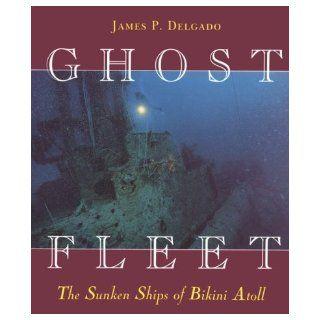 Ghost Fleet The Sunken Ships of Bikini Atoll James P. Delgado 9780824818647 Books