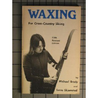 Waxing for Cross Country Skiing, 5th Revised Edition M. Michael Brady, Lorns Skjemstad Books