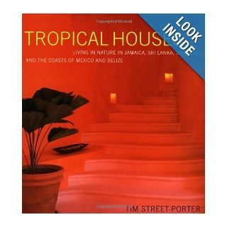 Tropical Houses: Living in Nature in Jamaica, Sri Lanka, Java, Bali, and the Coasts of Mexico and Belize: Tim Street Porter: 9780517704622: Books