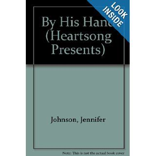 By His Hand (Oklahoma Weddings, Book 3) (Heartsong Presents #725): Jennifer Johnson: 9781597890823: Books