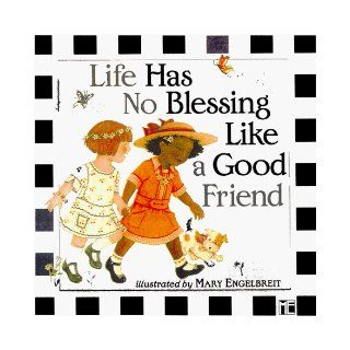 Life Has No Blessing Like a Good Friend The Ten Commandments of Friendship Mary Engelbreit 9780836251982 Books