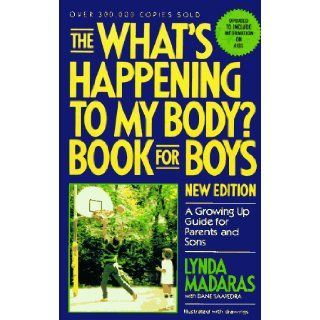 The What's Happening to My Body? Book for Boys: A Growing Up Guide for Parents and Sons: Lynda Madaras, Dane Saavedra, Jackie Aher: 9780937858998: Books