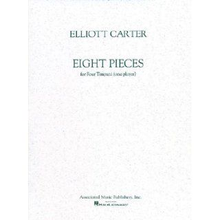 8 Pieces for 4 Timpani: (One Player) (Marching Band Percussion): Elliott Carter: 9780793548484: Books