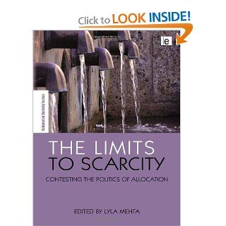 The Limits to Scarcity: Contesting the Politics of Allocation (The Earthscan Science in Society Series): Lyla Mehta, Steve Rayner: 9781844074570: Books