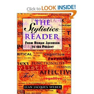 The Stylistics Reader From Roman Jakobson to the Present (Hodder Arnold Publication) (9780340646212) Jean J. Weber Books